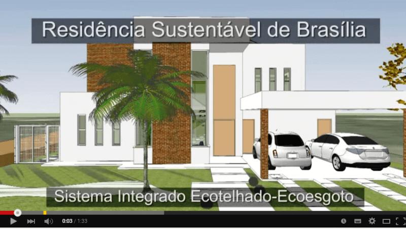 Fig 1: Imagem residência Sustentável Brasília, Vídeo no YouTube (Residência Sustentável com Sistema Integrado Ecotelhado Ecoesgoto)